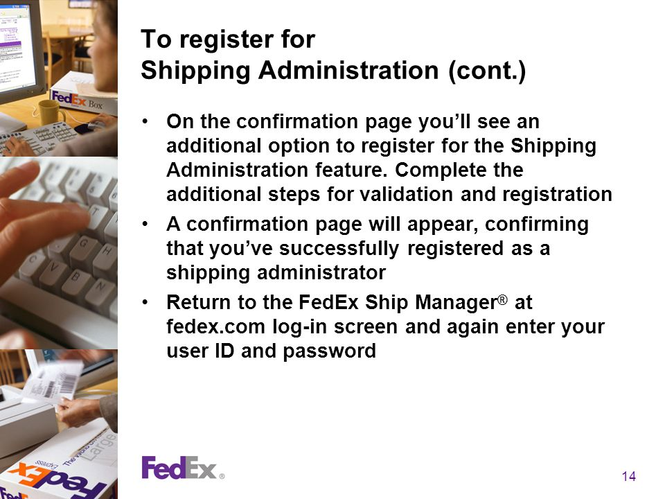 14 To register for Shipping Administration (cont.) On the confirmation page youll see an additional option to register for the Shipping Administration feature.