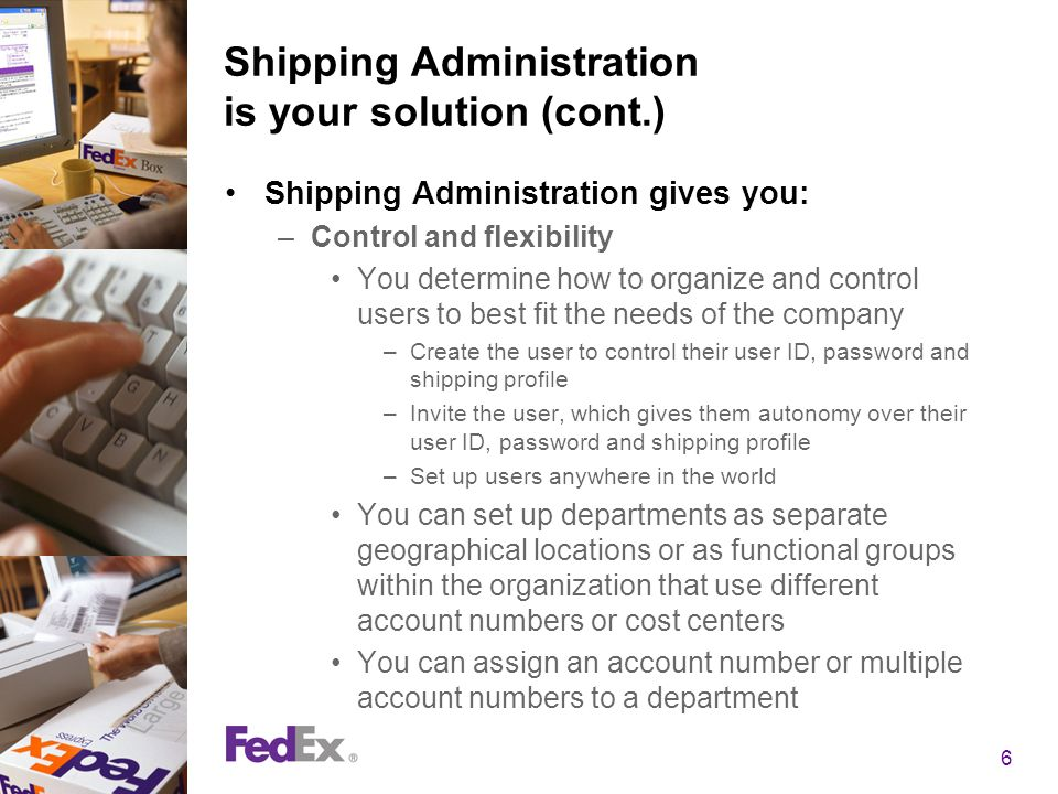 6 Shipping Administration is your solution (cont.) Shipping Administration gives you: –Control and flexibility You determine how to organize and contr