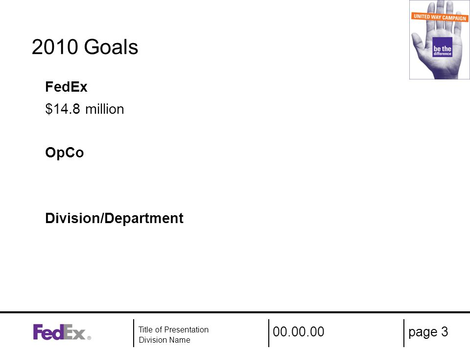00.00.00 Title of Presentation Division Name page 3 2010 Goals FedEx $14.8 million OpCo Division/Department