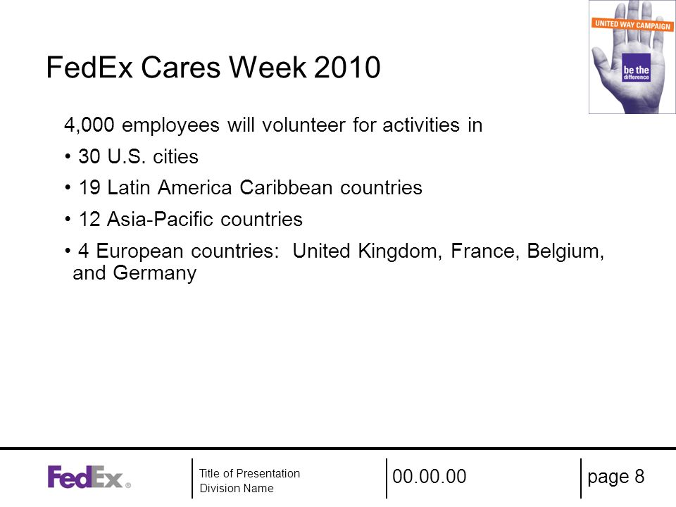 00.00.00 Title of Presentation Division Name page 8 FedEx Cares Week 2010 4,000 employees will volunteer for activities in 30 U.S.