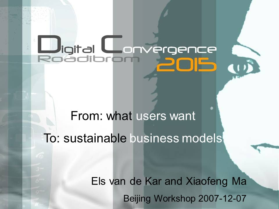 From: what users want To: sustainable business models Els van de Kar and Xiaofeng Ma Beijing Workshop 2007-12-07