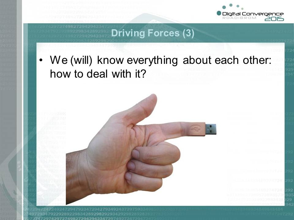 Driving Forces (3) We (will) know everything about each other: how to deal with it