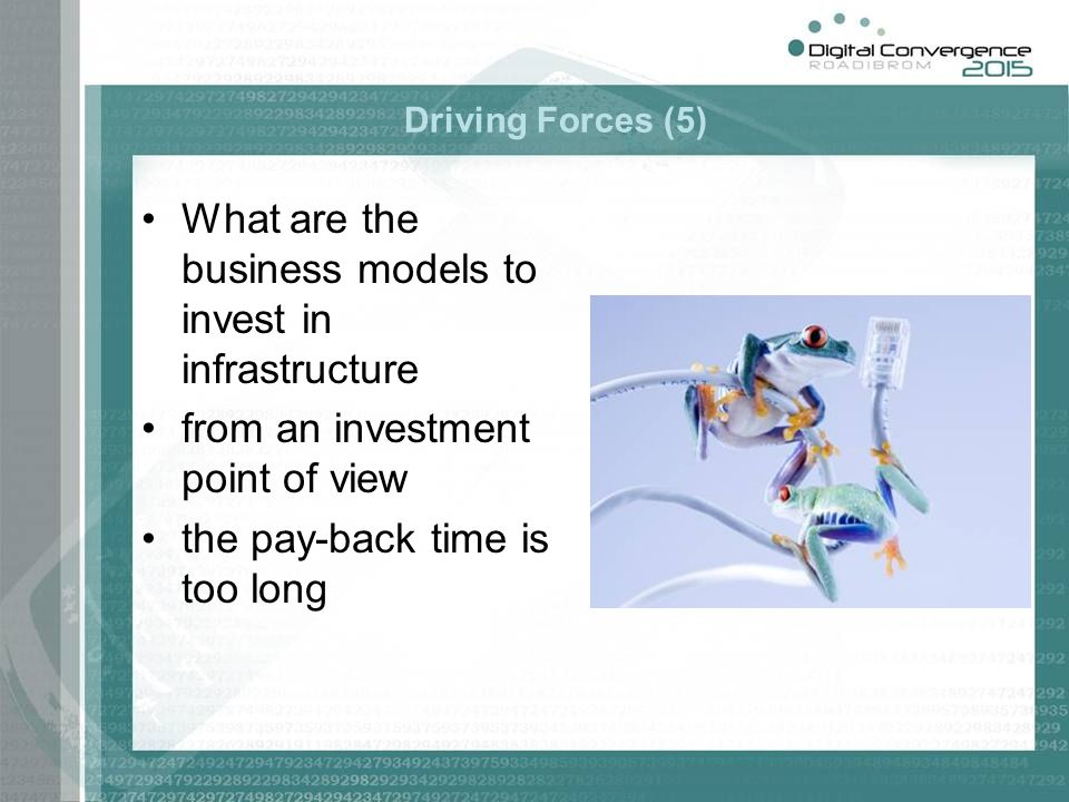 Driving Forces (5) What are the business models to invest in infrastructure from an investment point of view the pay-back time is too long