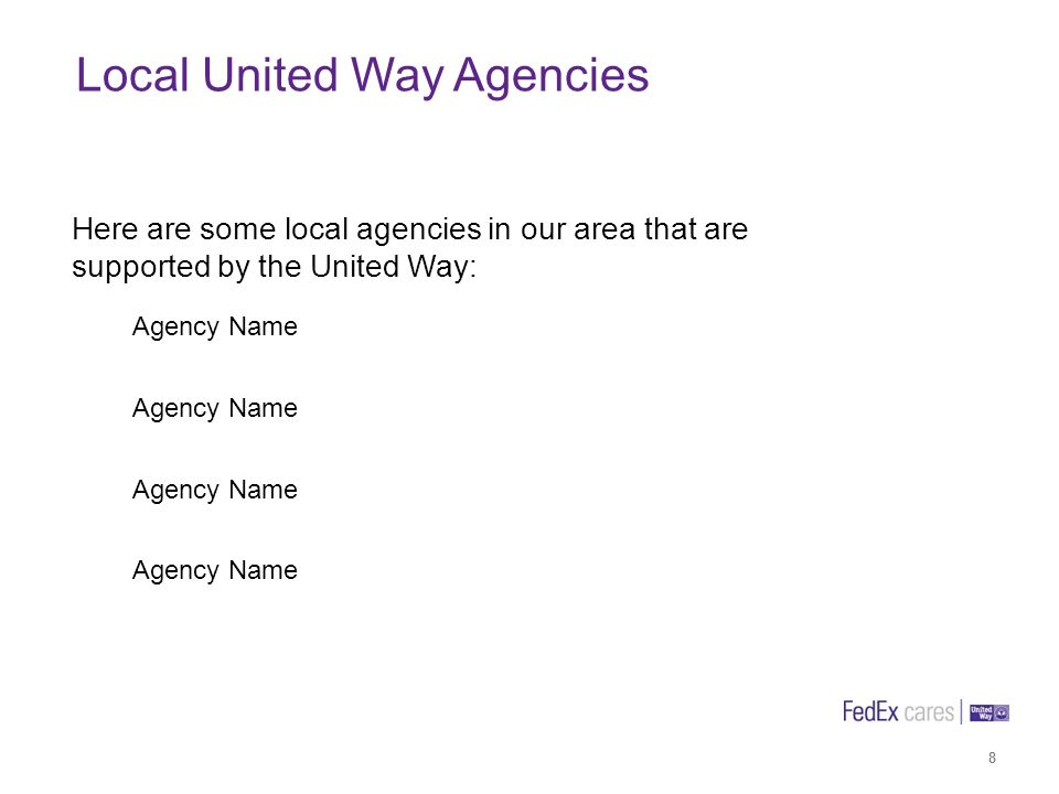 Local United Way Agencies Agency Name 8 Here are some local agencies in our area that are supported by the United Way: