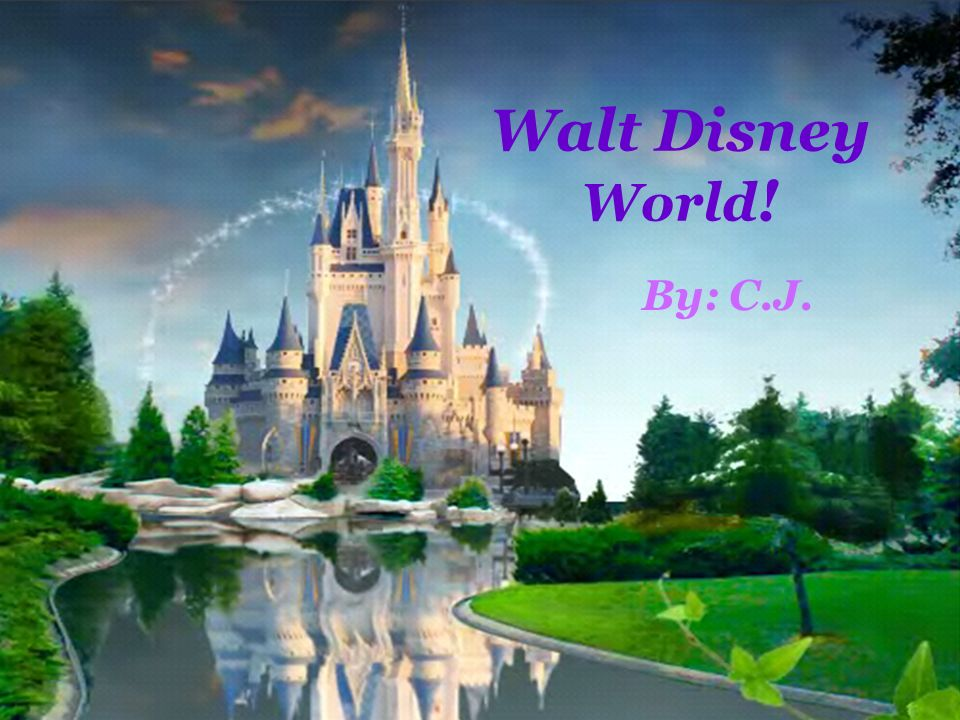 Walt Disney World ! By: C.J.