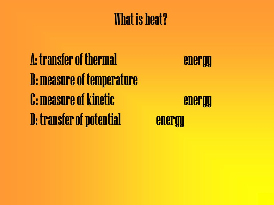 Temperature is A: the total amount of chemical energy of a substance B: the measure of heat C: the measure of kinetic energy in a substance D: the mea