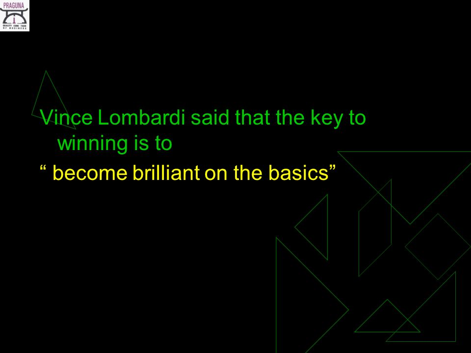 Vince Lombardi said that the key to winning is to become brilliant on the basics