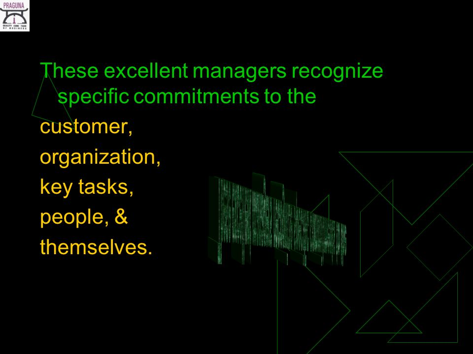 These excellent managers recognize specific commitments to the customer, organization, key tasks, people, & themselves.