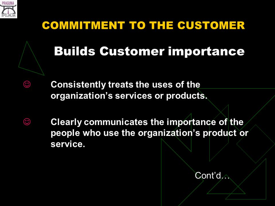 COMMITMENT TO THE CUSTOMER Builds Customer importance Consistently treats the uses of the organizations services or products.