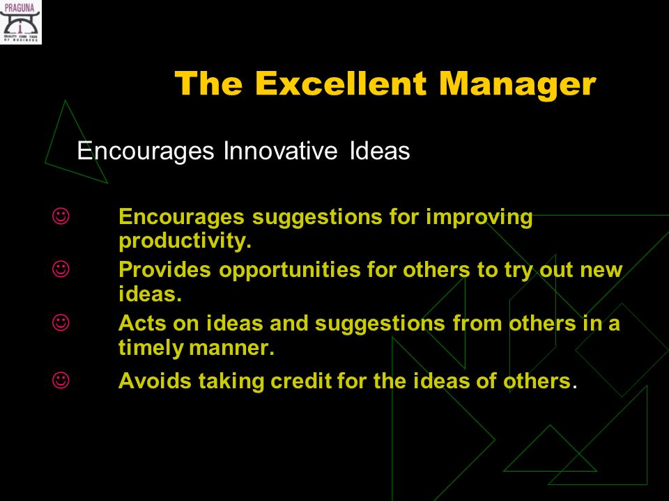 The Excellent Manager Encourages Innovative Ideas Encourages suggestions for improving productivity.
