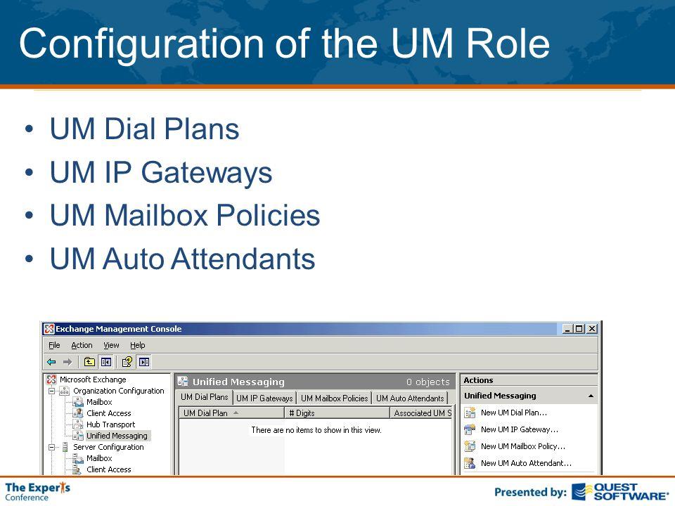 Configuration of the UM Role UM Dial Plans UM IP Gateways UM Mailbox Policies UM Auto Attendants