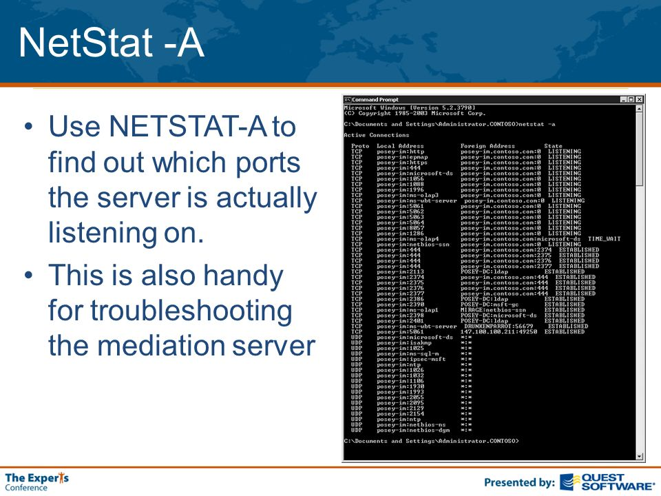 NetStat -A Use NETSTAT-A to find out which ports the server is actually listening on. This is also handy for troubleshooting the mediation server