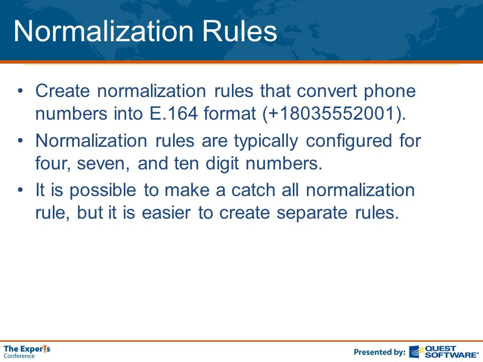 Normalization Rules Create normalization rules that convert phone numbers into E.164 format (+18035552001). Normalization rules are typically configur
