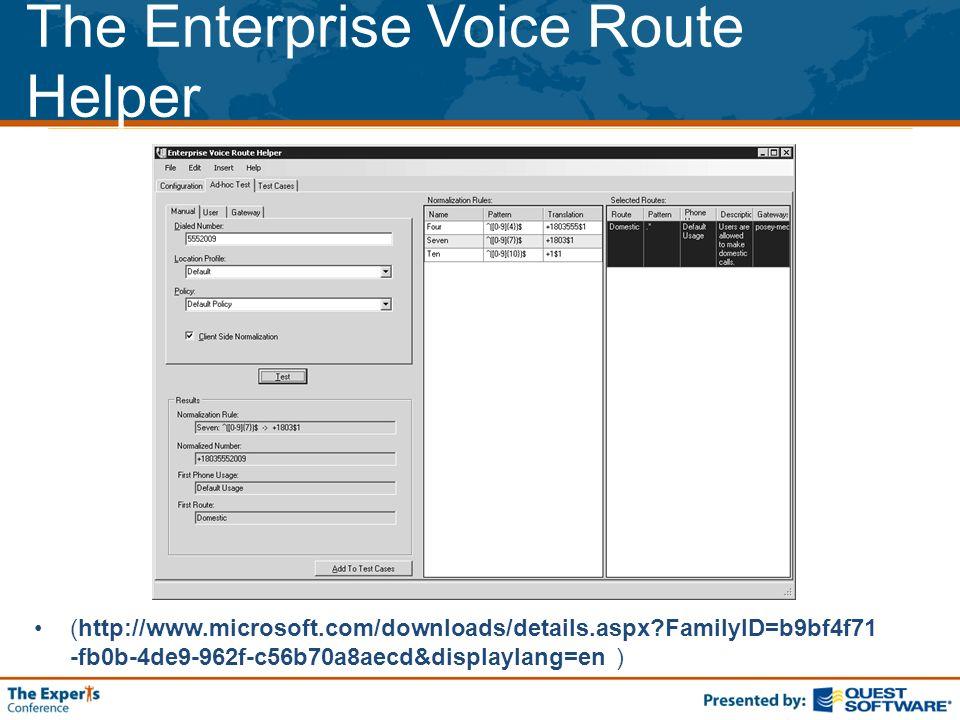 The Enterprise Voice Route Helper (http://www.microsoft.com/downloads/details.aspx FamilyID=b9bf4f71 -fb0b-4de9-962f-c56b70a8aecd&displaylang=en )