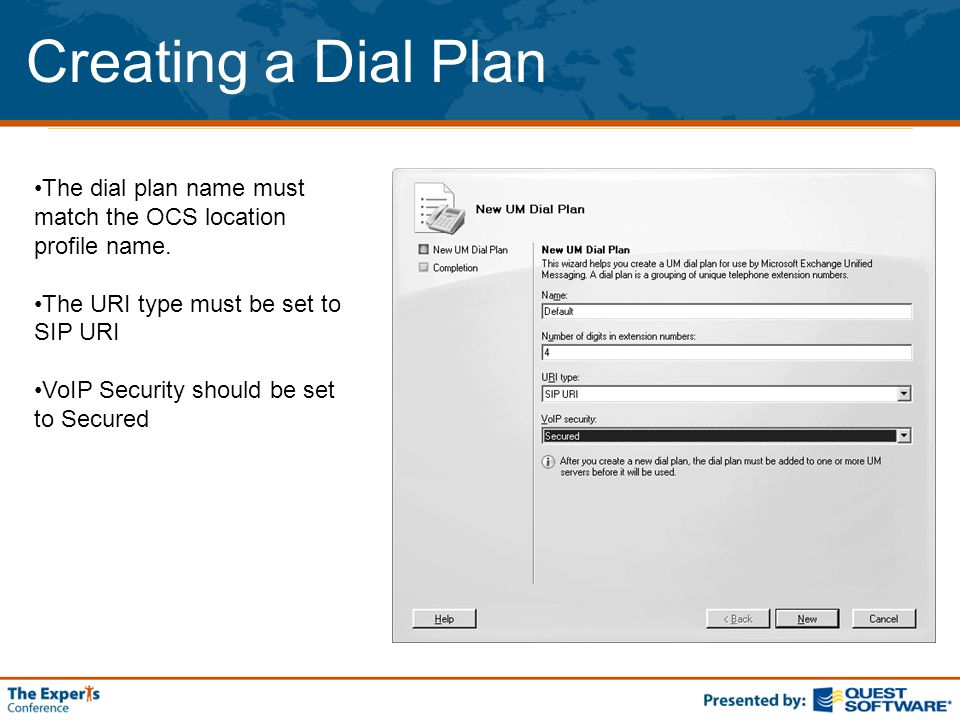Creating a Dial Plan The dial plan name must match the OCS location profile name. The URI type must be set to SIP URI VoIP Security should be set to S