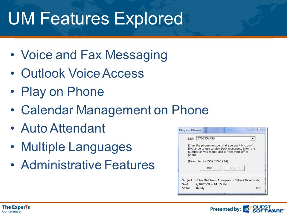 UM Features Explored Voice and Fax Messaging Outlook Voice Access Play on Phone Calendar Management on Phone Auto Attendant Multiple Languages Adminis