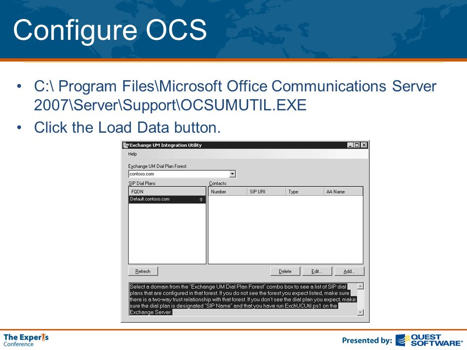 Configure OCS C:\ Program Files\Microsoft Office Communications Server 2007\Server\Support\OCSUMUTIL.EXE Click the Load Data button.