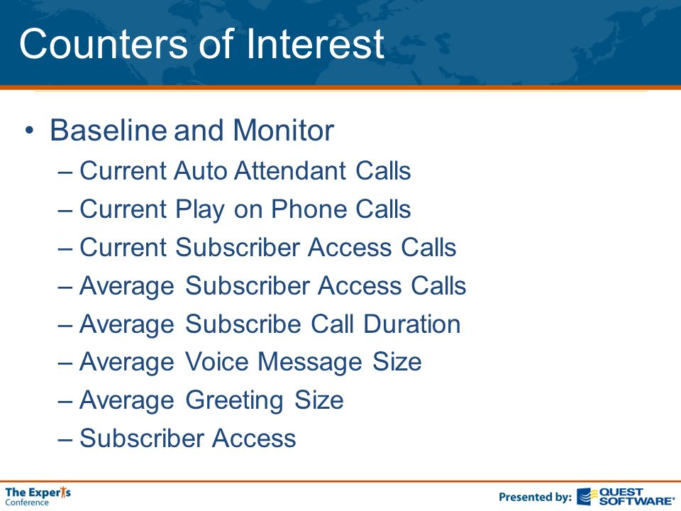 Counters of Interest Baseline and Monitor –Current Auto Attendant Calls –Current Play on Phone Calls –Current Subscriber Access Calls –Average Subscri