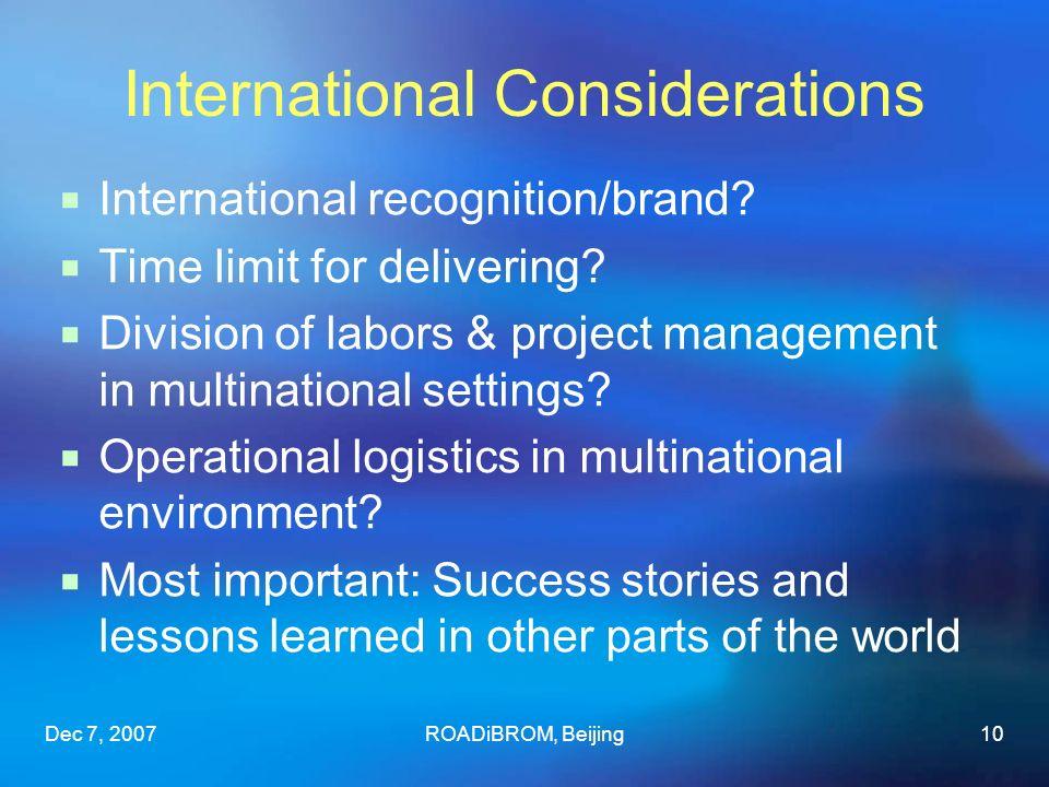 Dec 7, 2007ROADiBROM, Beijing10 International Considerations International recognition/brand.