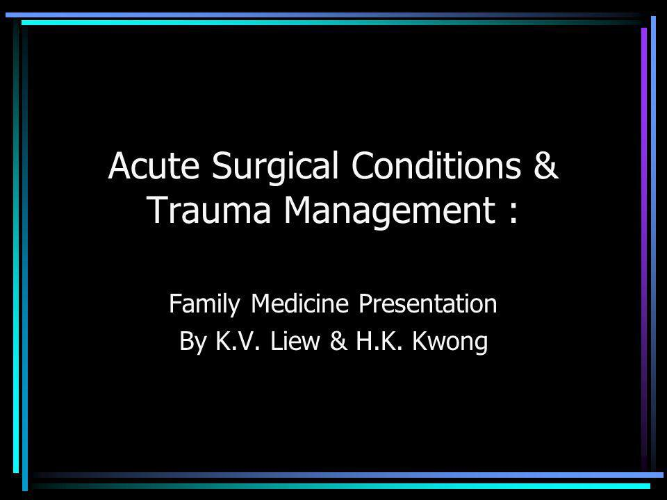 Acute Surgical Conditions & Trauma Management : Family Medicine Presentation By K.V. Liew & H.K. Kwong