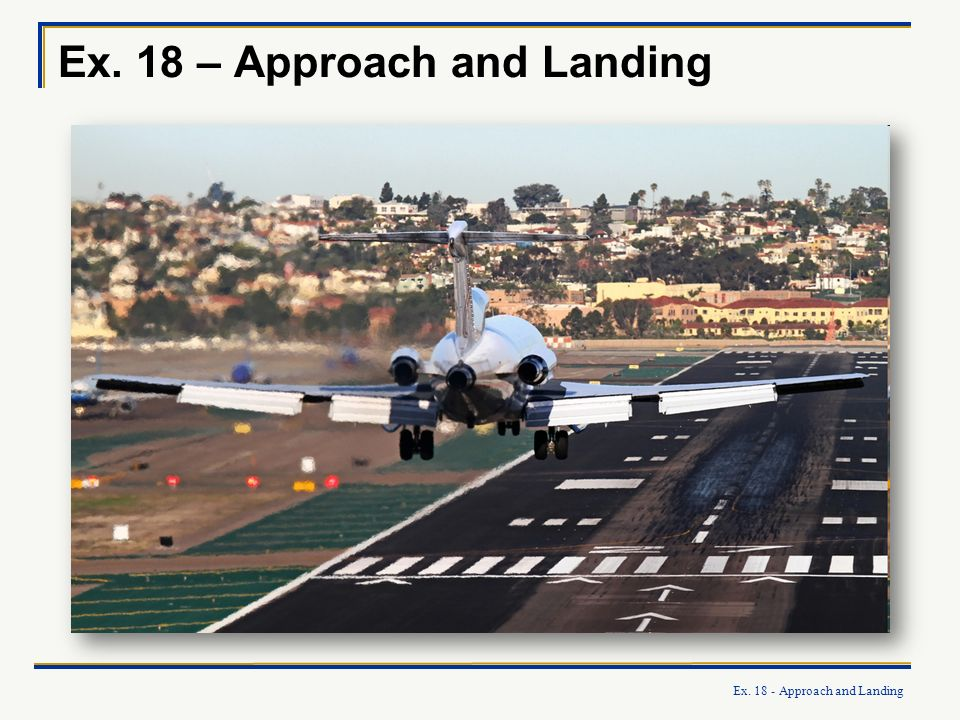 Ex. 18 - Approach and Landing Ex. 18 – Approach and Landing