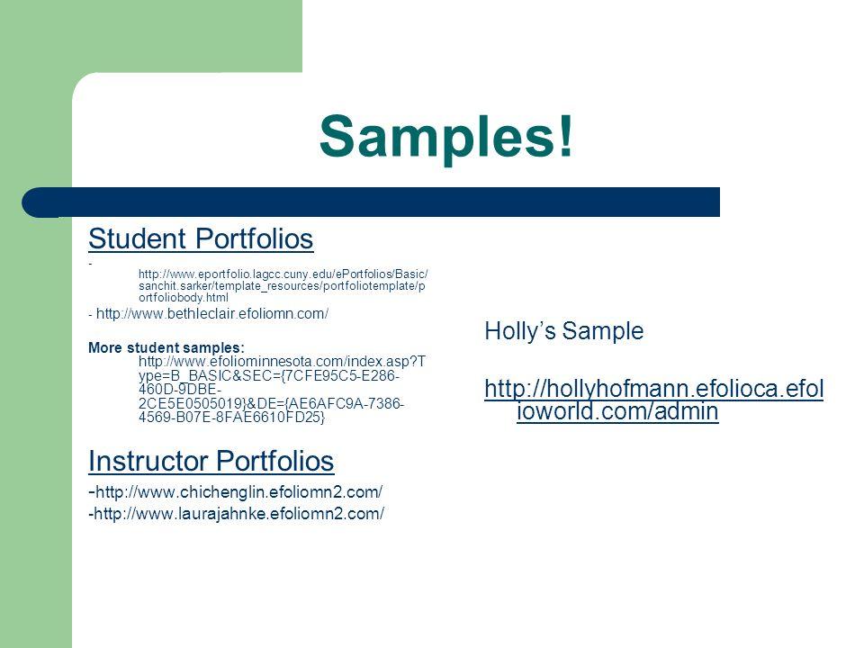 Samples! Student Portfolios - http://www.eportfolio.lagcc.cuny.edu/ePortfolios/Basic/ sanchit.sarker/template_resources/portfoliotemplate/p ortfoliobo