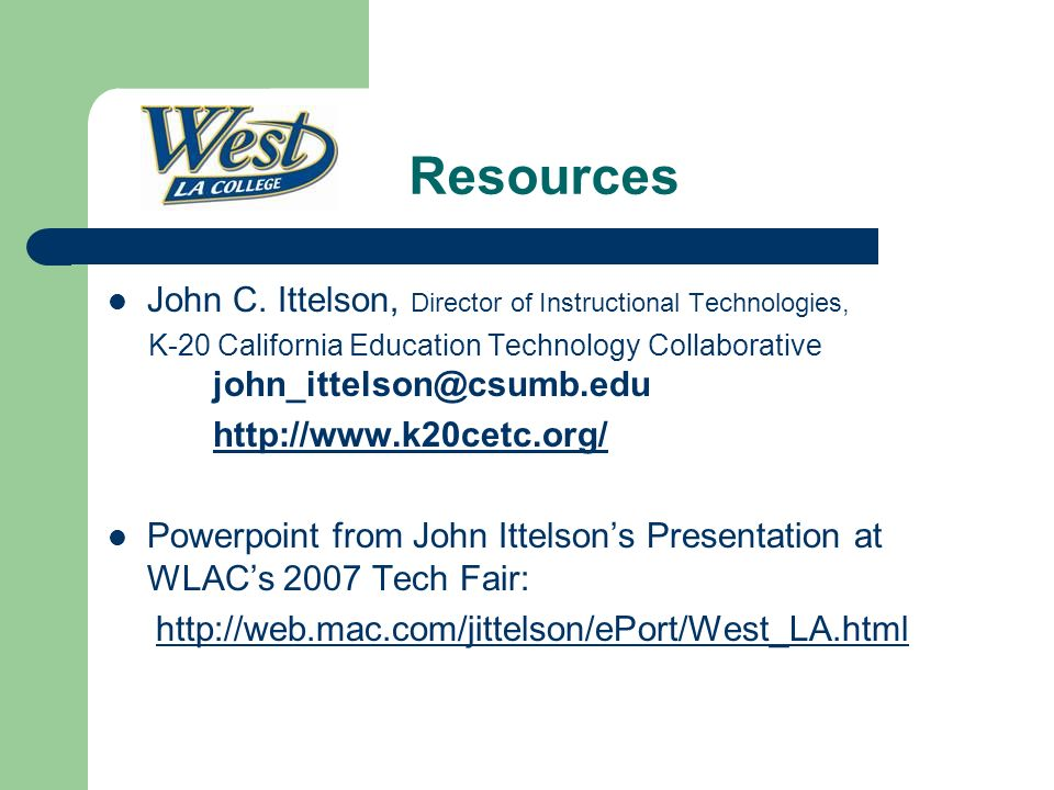 Resources John C. Ittelson, Director of Instructional Technologies, K-20 California Education Technology Collaborative john_ittelson@csumb.edu http://