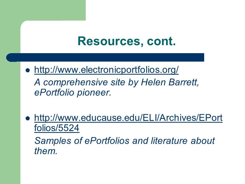 Resources, cont. http://www.electronicportfolios.org/ A comprehensive site by Helen Barrett, ePortfolio pioneer. http://www.educause.edu/ELI/Archives/
