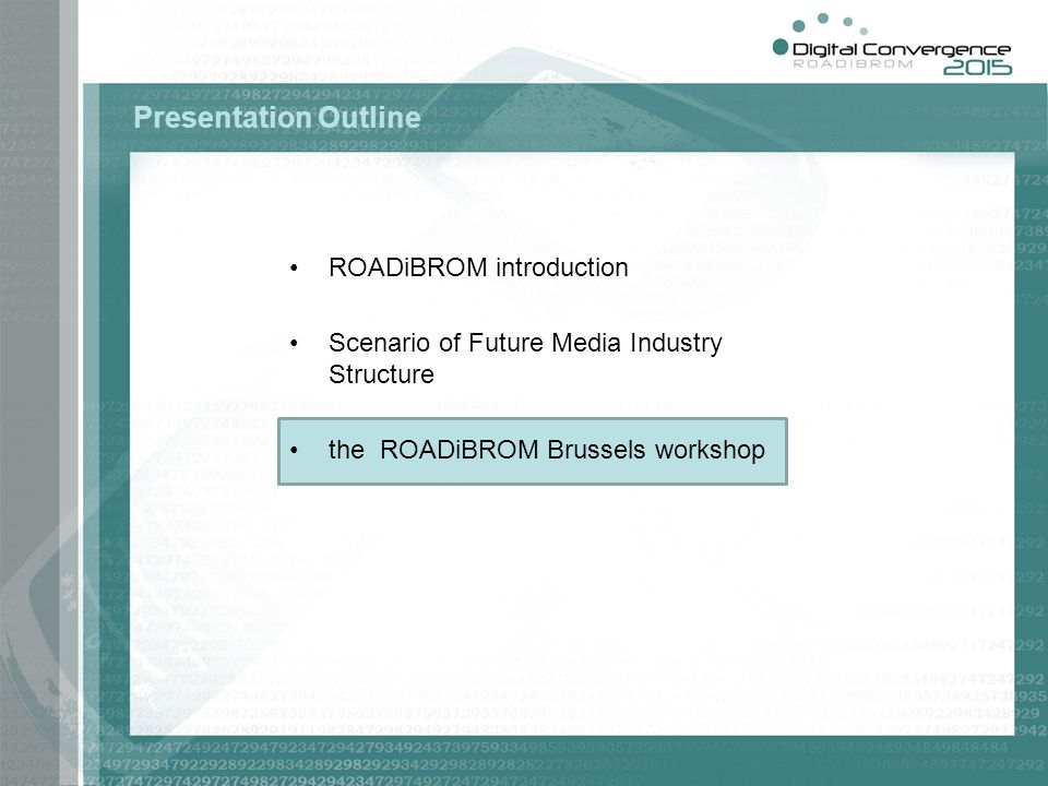 Presentation Outline ROADiBROM introduction Scenario of Future Media Industry Structure the ROADiBROM Brussels workshop