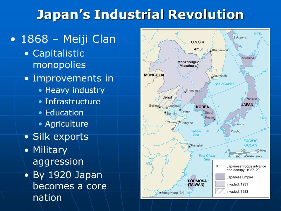 Japans Industrial Revolution 1868 – Meiji Clan Capitalistic monopolies Improvements in Heavy industry Infrastructure Education Agriculture Silk exports Military aggression By 1920 Japan becomes a core nation