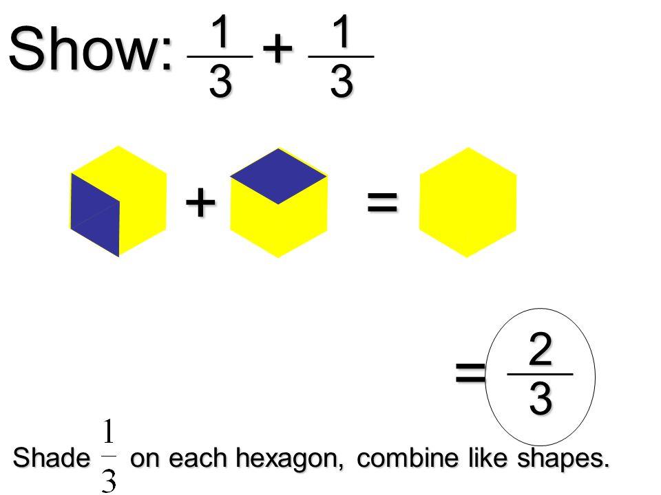 Show:13 +13 + Shade on each hexagon, combine like shapes. = =23