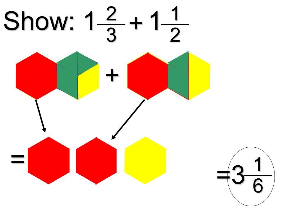 Show: 1 1 23 +12 + = =316