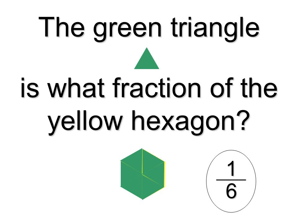 The green triangle is what fraction of the yellow hexagon? 16