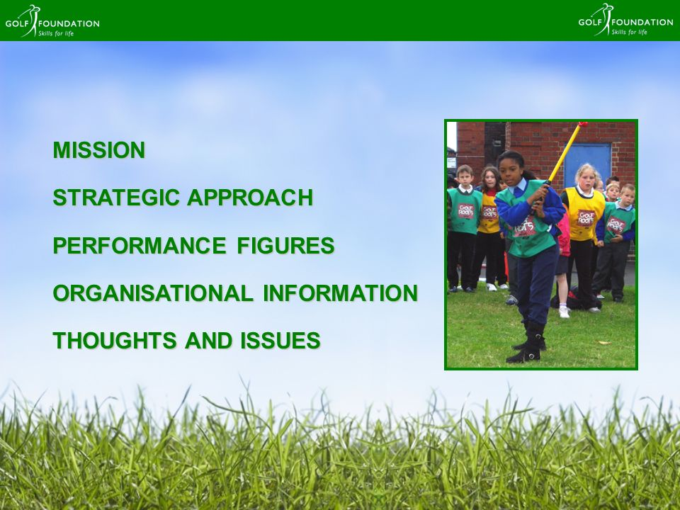 MISSION STRATEGIC APPROACH PERFORMANCE FIGURES ORGANISATIONAL INFORMATION THOUGHTS AND ISSUES