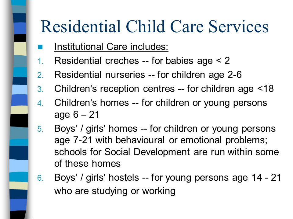 Residential Child Care Services Institutional Care includes: 1.