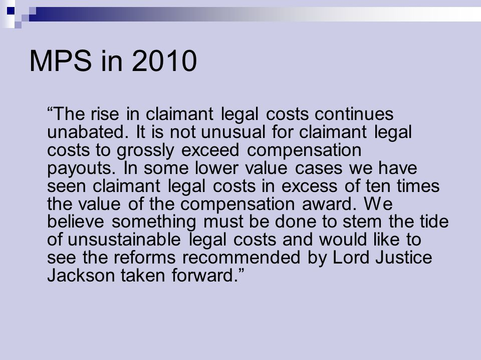 MPS in 2010 The rise in claimant legal costs continues unabated.