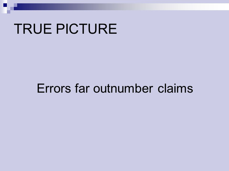 TRUE PICTURE Errors far outnumber claims