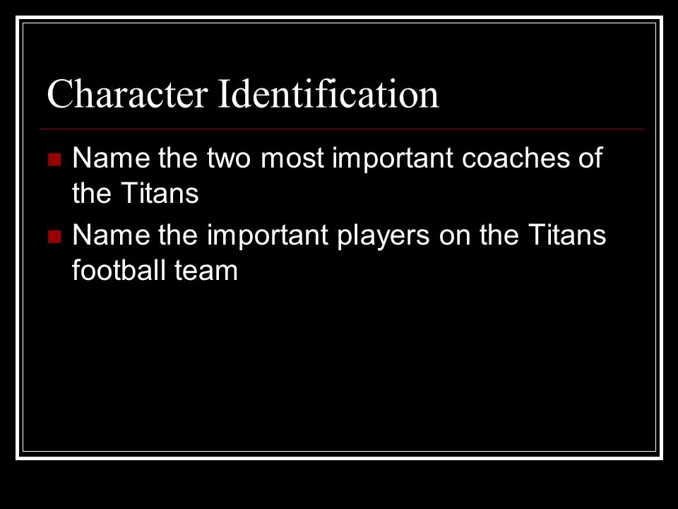 Character Identification Name the two most important coaches of the Titans Name the important players on the Titans football team