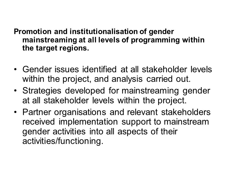 Promotion and institutionalisation of gender mainstreaming at all levels of programming within the target regions.