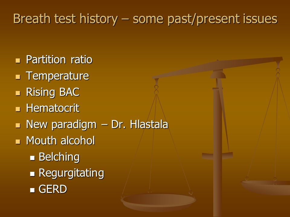 Breath test history – some past/present issues Partition ratio Partition ratio Temperature Temperature Rising BAC Rising BAC Hematocrit Hematocrit New paradigm – Dr.