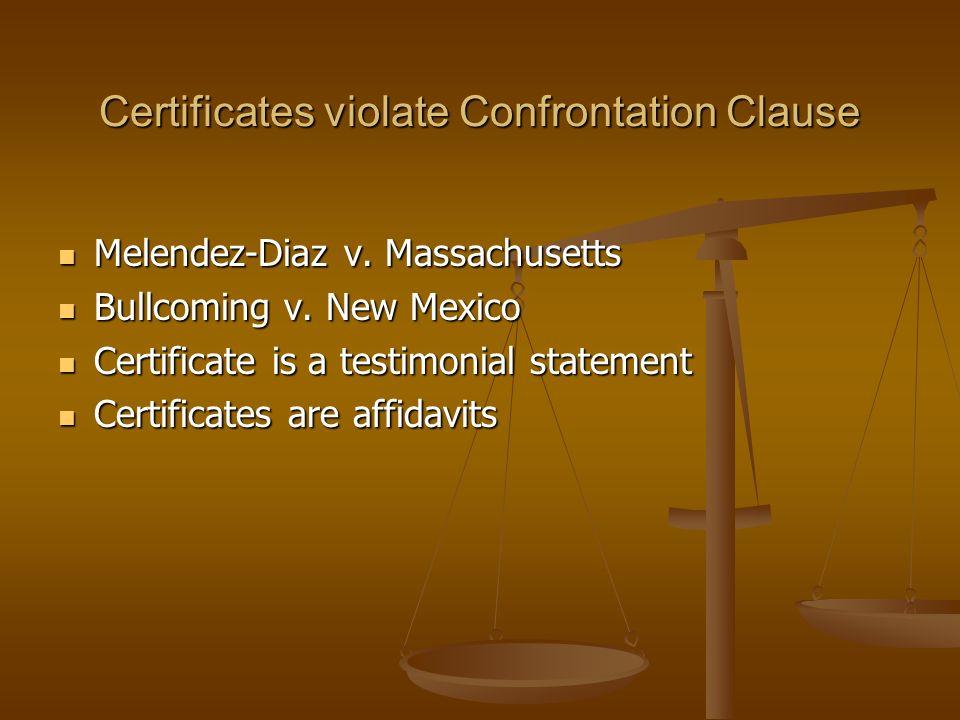 Certificates violate Confrontation Clause Melendez-Diaz v.