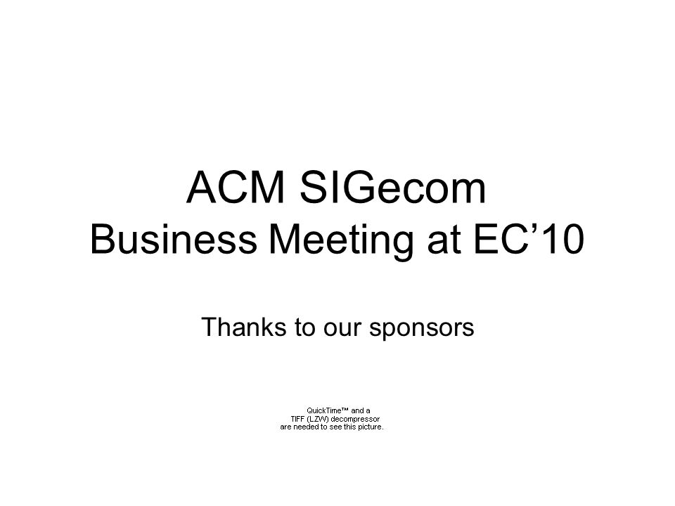 ACM SIGecom Business Meeting at EC10 Thanks to our sponsors