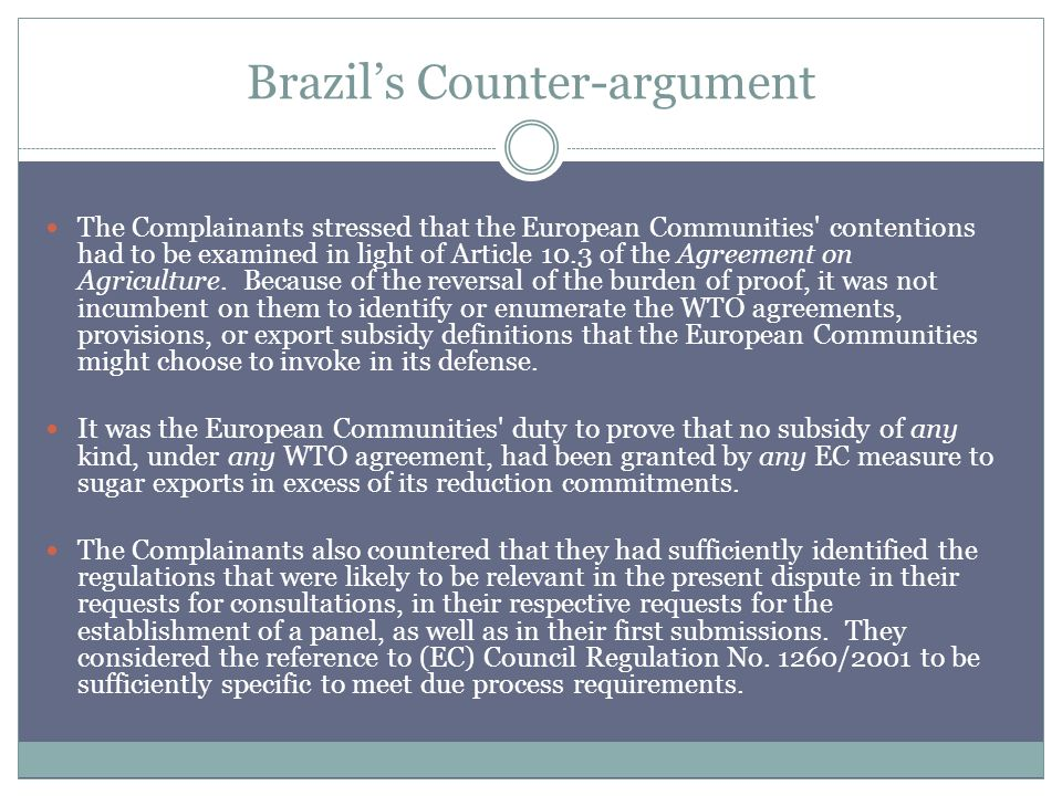 Brazils Counter-argument The Complainants stressed that the European Communities contentions had to be examined in light of Article 10.3 of the Agreement on Agriculture.