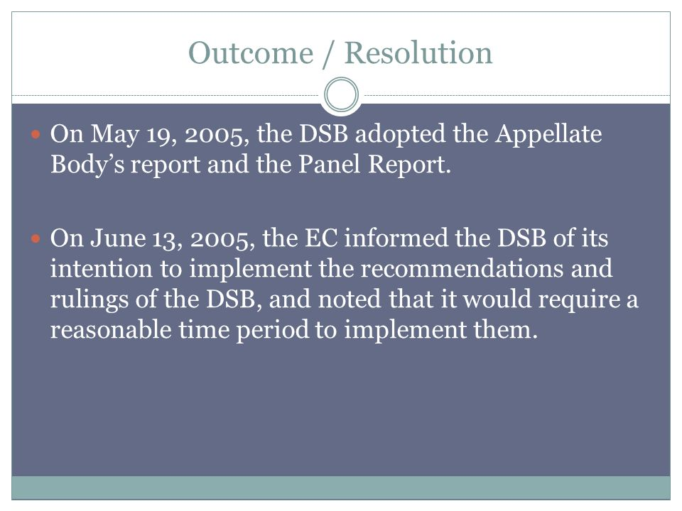 Outcome / Resolution On May 19, 2005, the DSB adopted the Appellate Bodys report and the Panel Report.