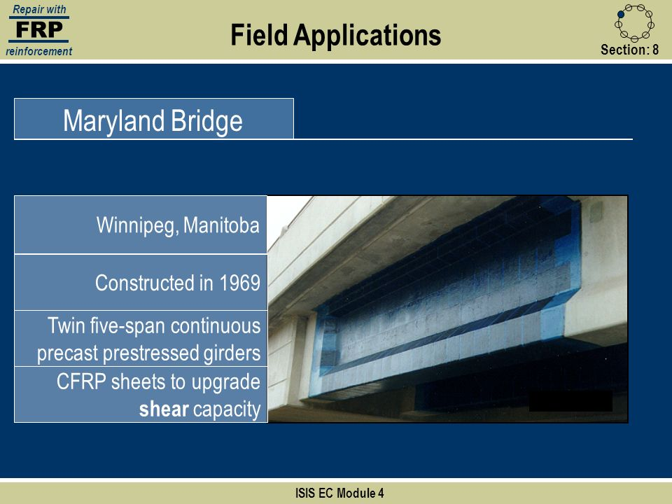 FRP Repair with reinforcement Section:8 ISIS EC Module 4 Field Applications Maryland Bridge Winnipeg, Manitoba Constructed in 1969 Twin five-span cont