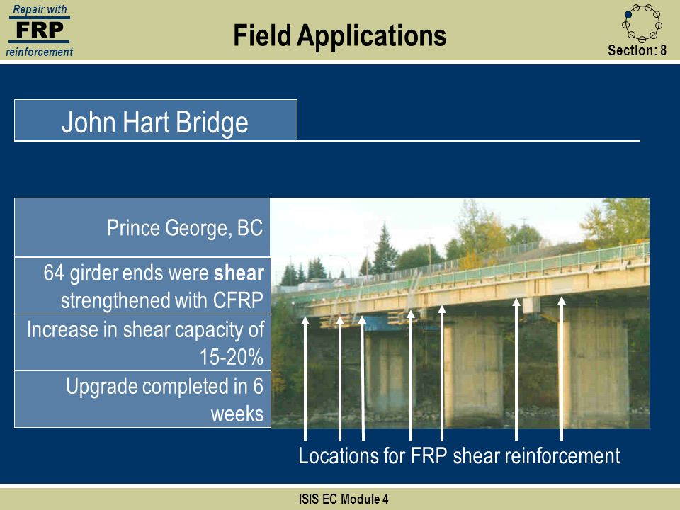 FRP Repair with reinforcement Section:8 ISIS EC Module 4 Field Applications John Hart Bridge Prince George, BC 64 girder ends were shear strengthened