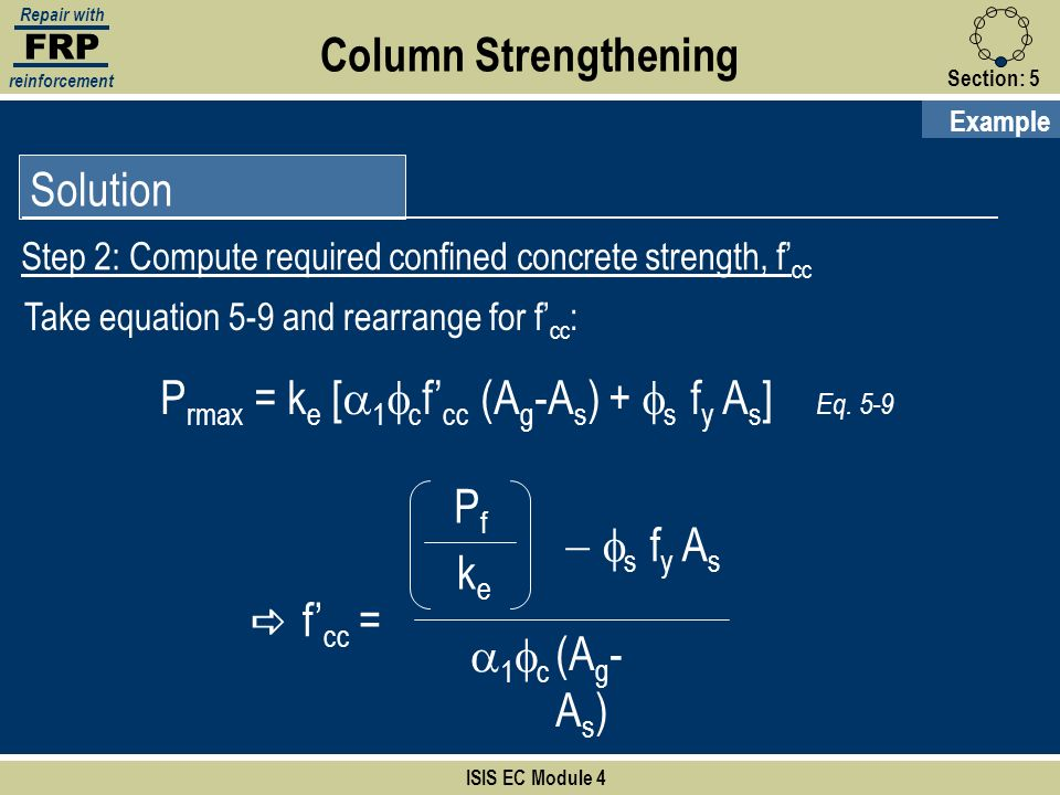 FRP Repair with reinforcement Section:5 ISIS EC Module 4 Solution Step 2: Compute required confined concrete strength, f cc Column Strengthening Examp