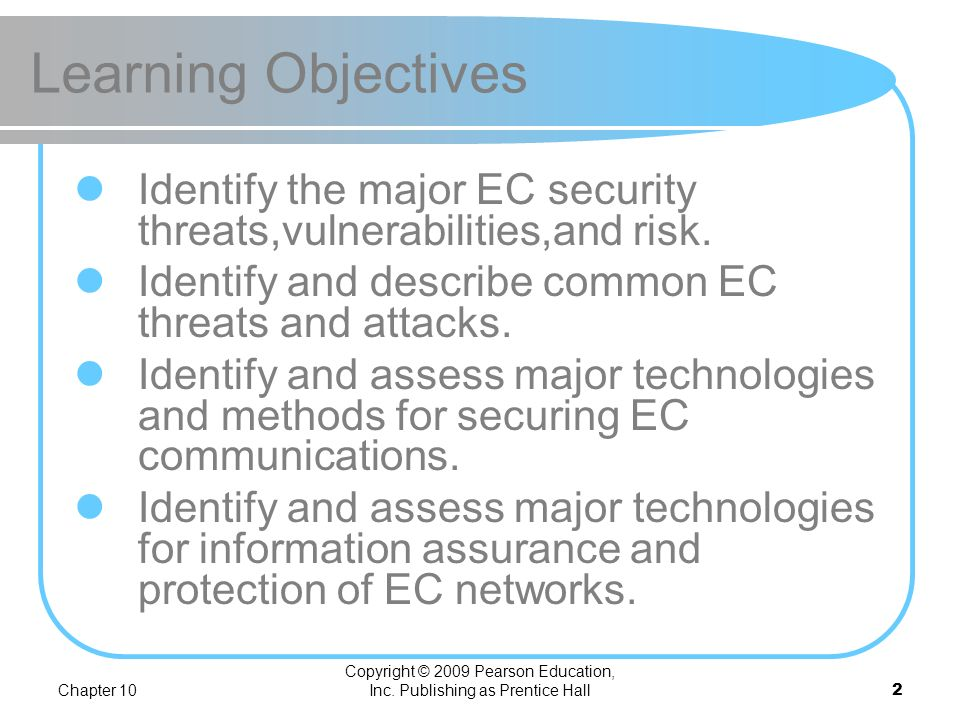 Chapter 10 Copyright © 2009 Pearson Education, Inc. Publishing as Prentice Hall1 Learning Objectives Explain EC-related crimes and why they cannot be