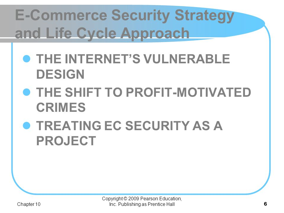 Chapter 10 Copyright © 2009 Pearson Education, Inc. Publishing as Prentice Hall5 Stopping E-Commerce Crimes Exposure exists when a computing system: A