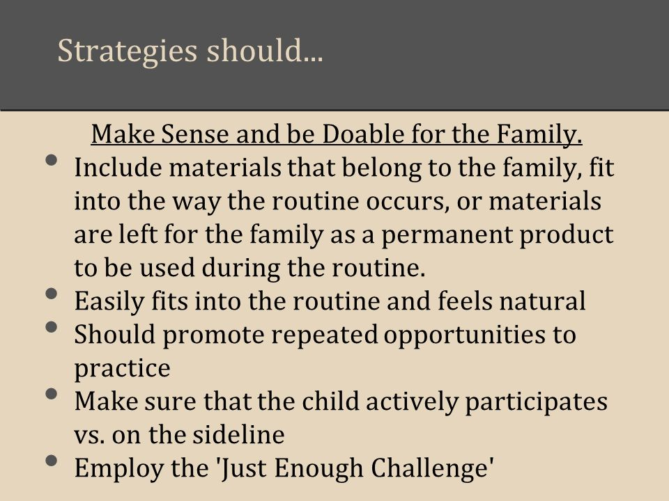 Strategies should... Make Sense and be Doable for the Family.